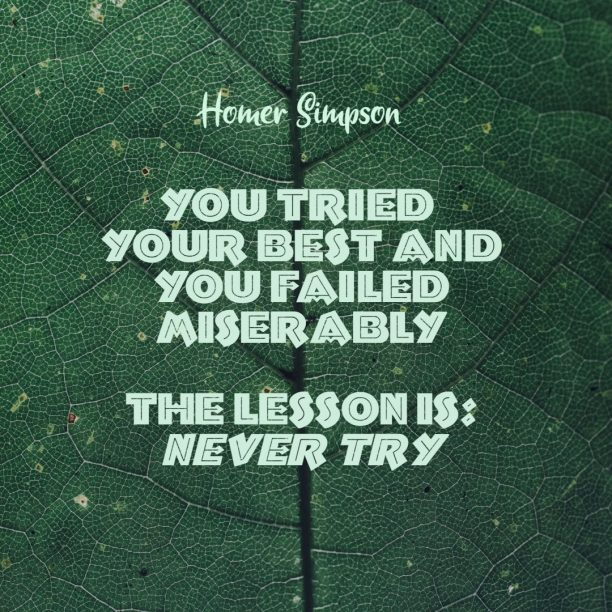 Homer Simpson 's quote about failure,funny,try. You tried your best and…