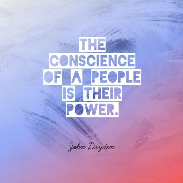 John Dryden 's quote about conscience,power. The conscience of a people…