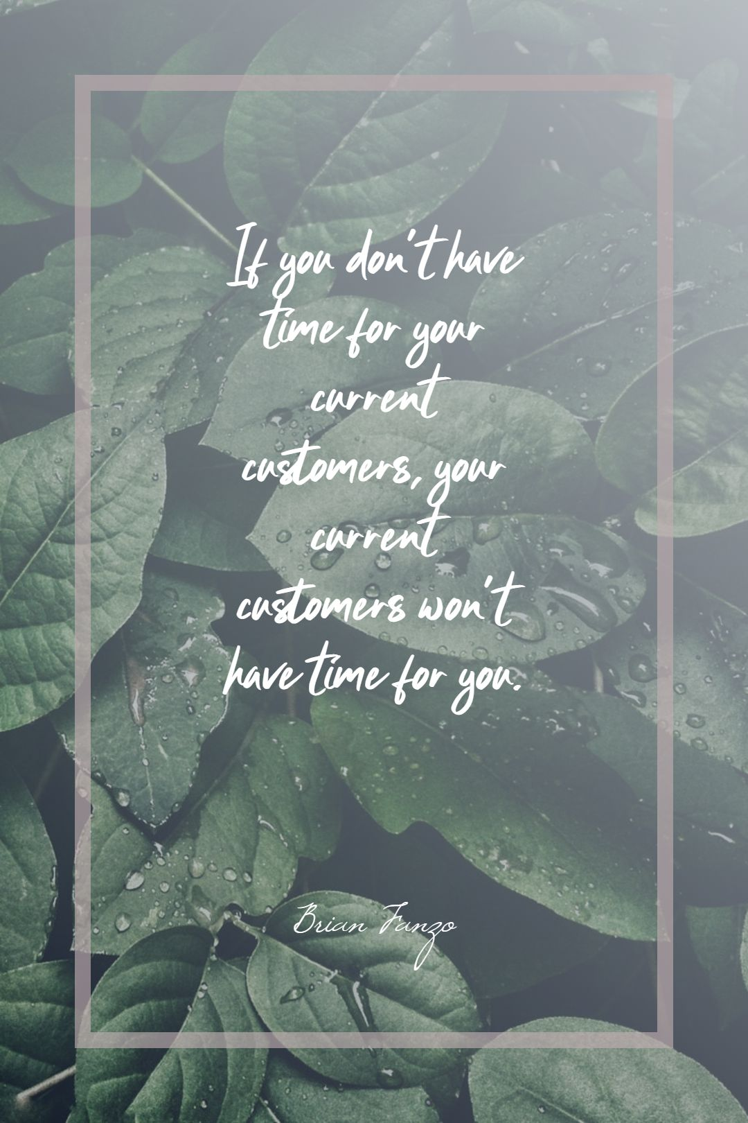 Quotes image of If you don't have time for your current customers, your current customers won't have time for you.