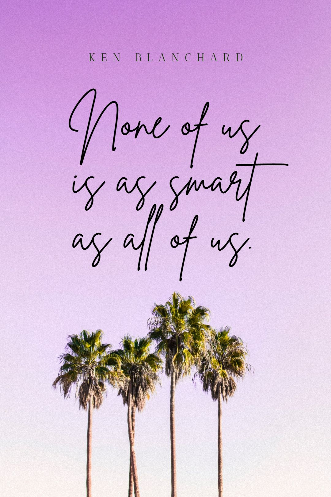 Quotes image of None of us is as smart as all of us.