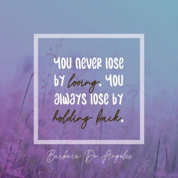 Barbara De Angelis 's quote about lose,love. You never lose by loving….