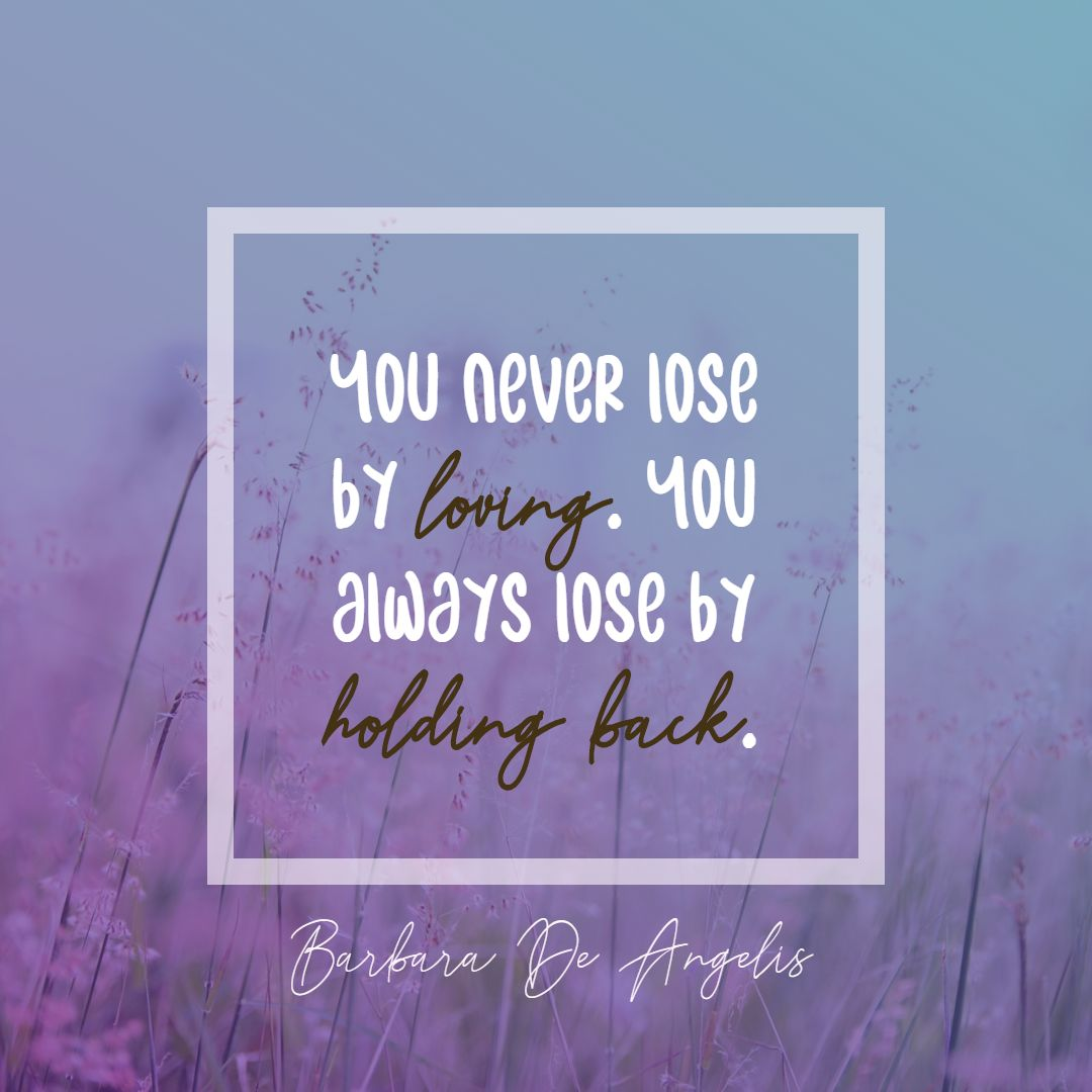 Quotes image of You never lose by loving. You always lose by holding back.