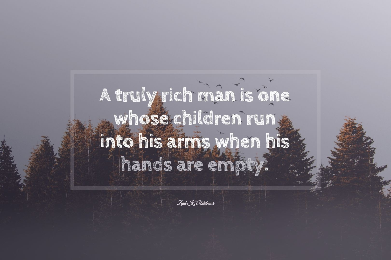 Quotes image of A truly rich man is one whose children run into his arms when his hands are empty.