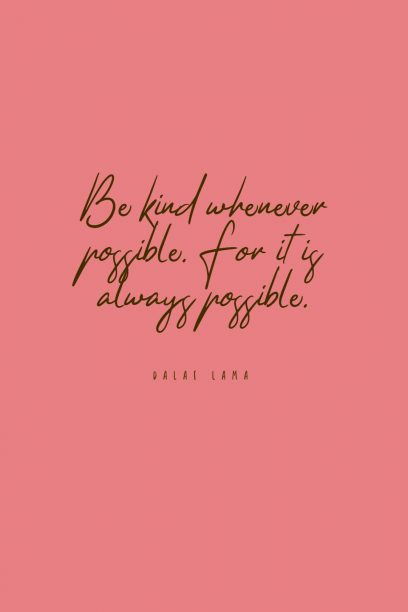 Dalai Lama 's quote about kind. Be kind whenever possible. For…