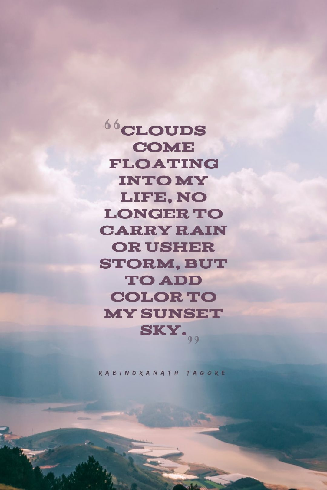 Quotes image of Clouds come floating into my life, no longer to carry rain or usher storm, but to add color to my sunset sky.