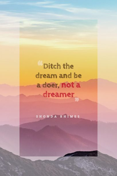 Ditch the dream and be a doer, not a dreamer