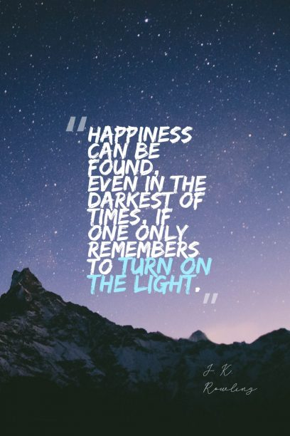 Happiness can be found, even in the darkest of times