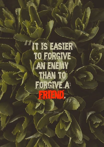 It is easier to forgive an enemy than a friend