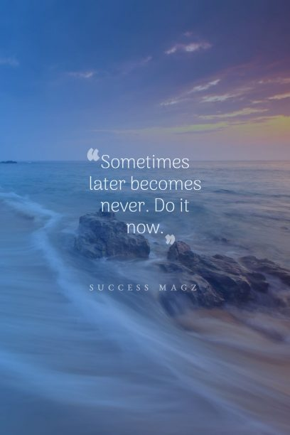success magz 's quote about procrestination. Sometimes later becomes never. Do…