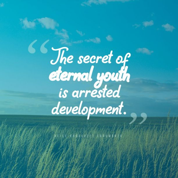 Alice Roosevelt Longworth 's quote about development,youth. The secret of eternal youth…