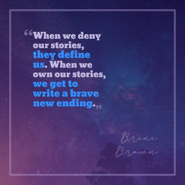 Brené Brown 's quote about motivation,story. When we deny our stories,…