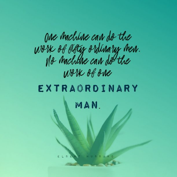 Elbert Hubbard 's quote about extraordinary,man. One machine can do the…