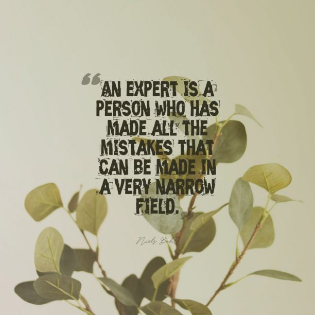 An expert is a person who has made all the mistakes that can be made in a very narrow field.