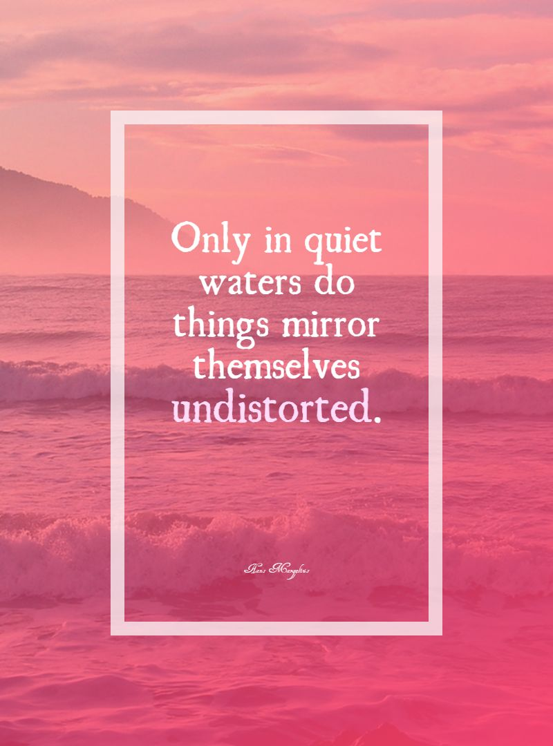 Quotes image of Only in quiet waters do things mirror themselves undistorted.