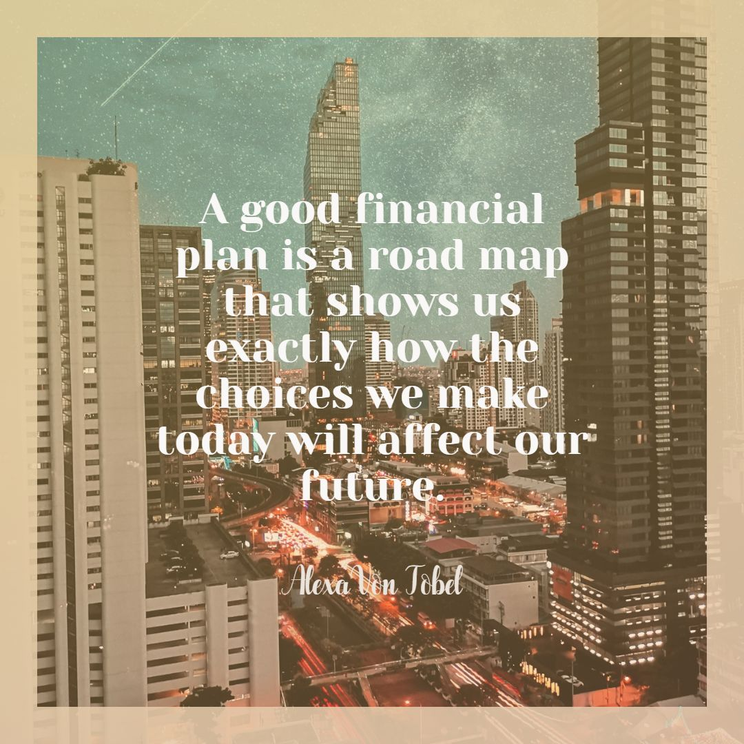 Quotes image of A good financial plan is a road map that shows us exactly how the choices we make today will affect our future.