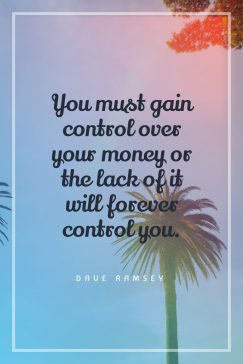 Dave Ramsey 's quote about money. You must gain control over…