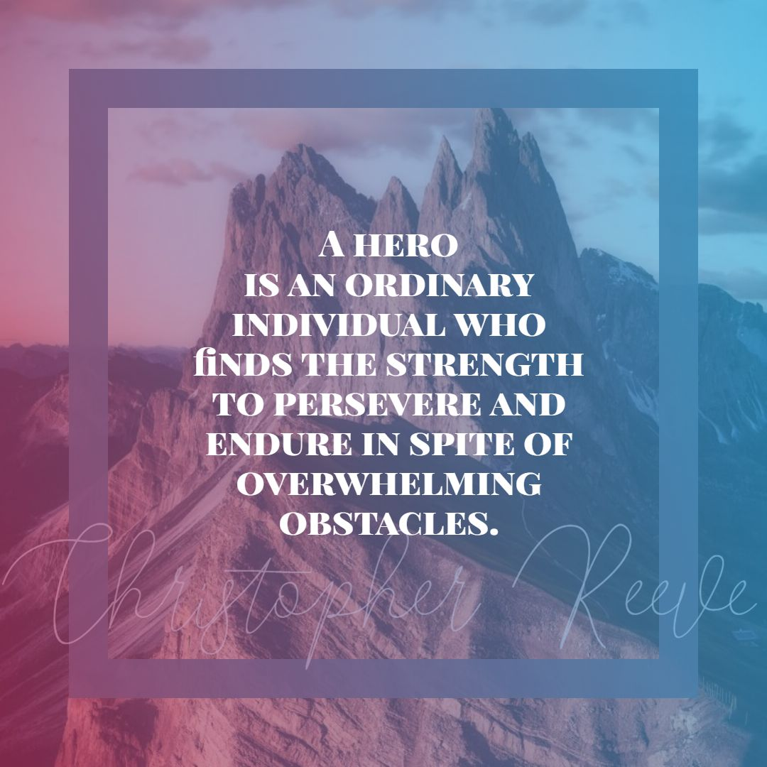 Quotes image of A hero is an ordinary individual who finds the strength to persevere and endure in spite of overwhelming obstacles.