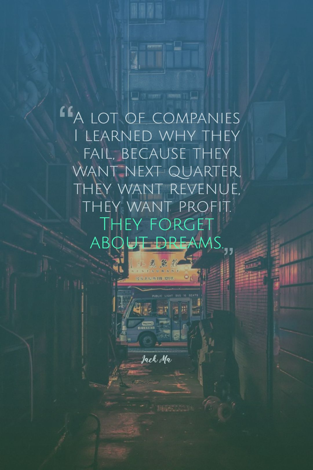 Quotes image of A lot of companies I learned why they fail, because they want next quarter, they want revenue, they want profit. They forget about dreams.
