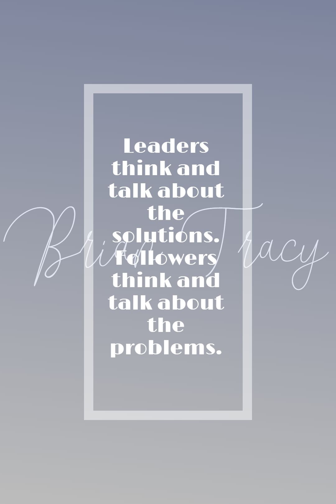 Quotes image of Leaders think and talk about the solutions. Followers think and talk about the problems.