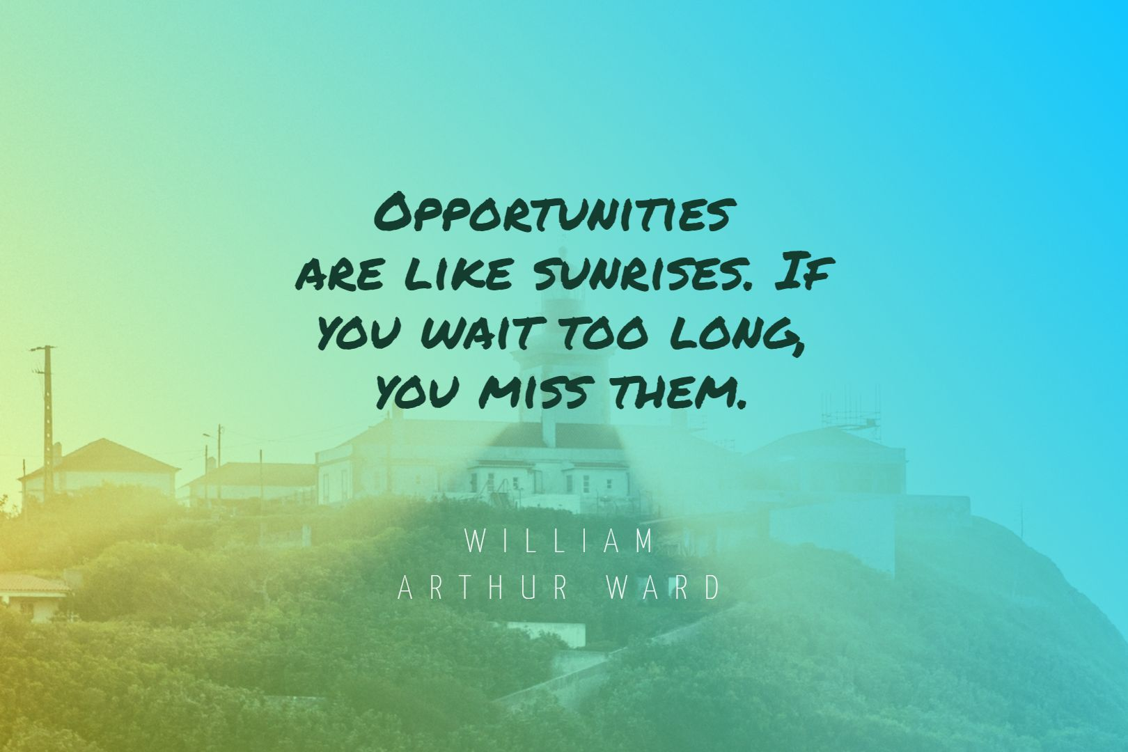 Quotes image of Opportunities are like sunrises. If you wait too long, you miss them.