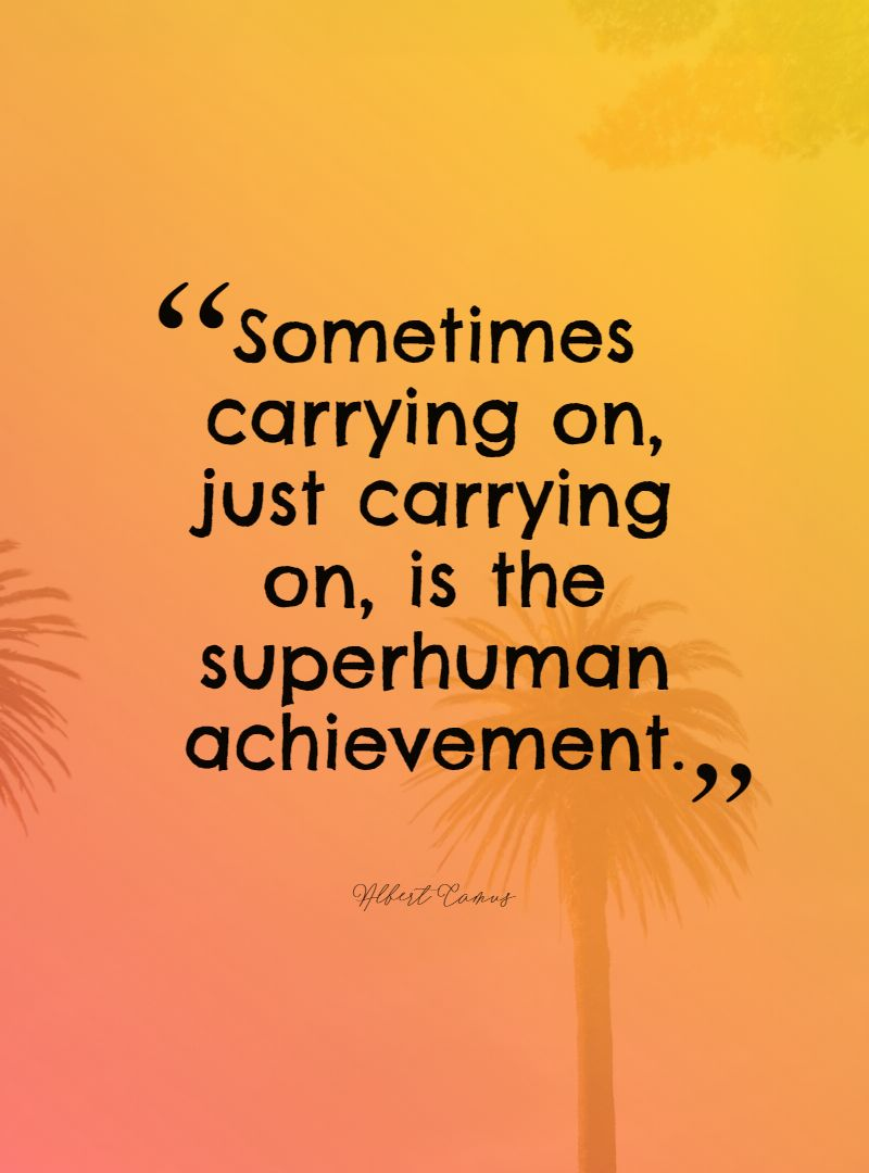 Quotes image of Sometimes carrying on, just carrying on, is the superhuman achievement.