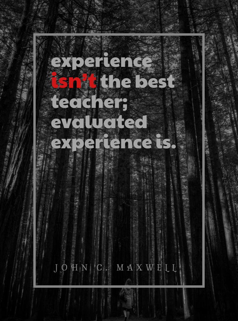 Quotes image of experience isn't the best teacher; evaluated experience is.