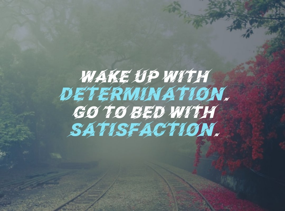 Quotes image of Wake up with determination. Go to bed with satisfaction.