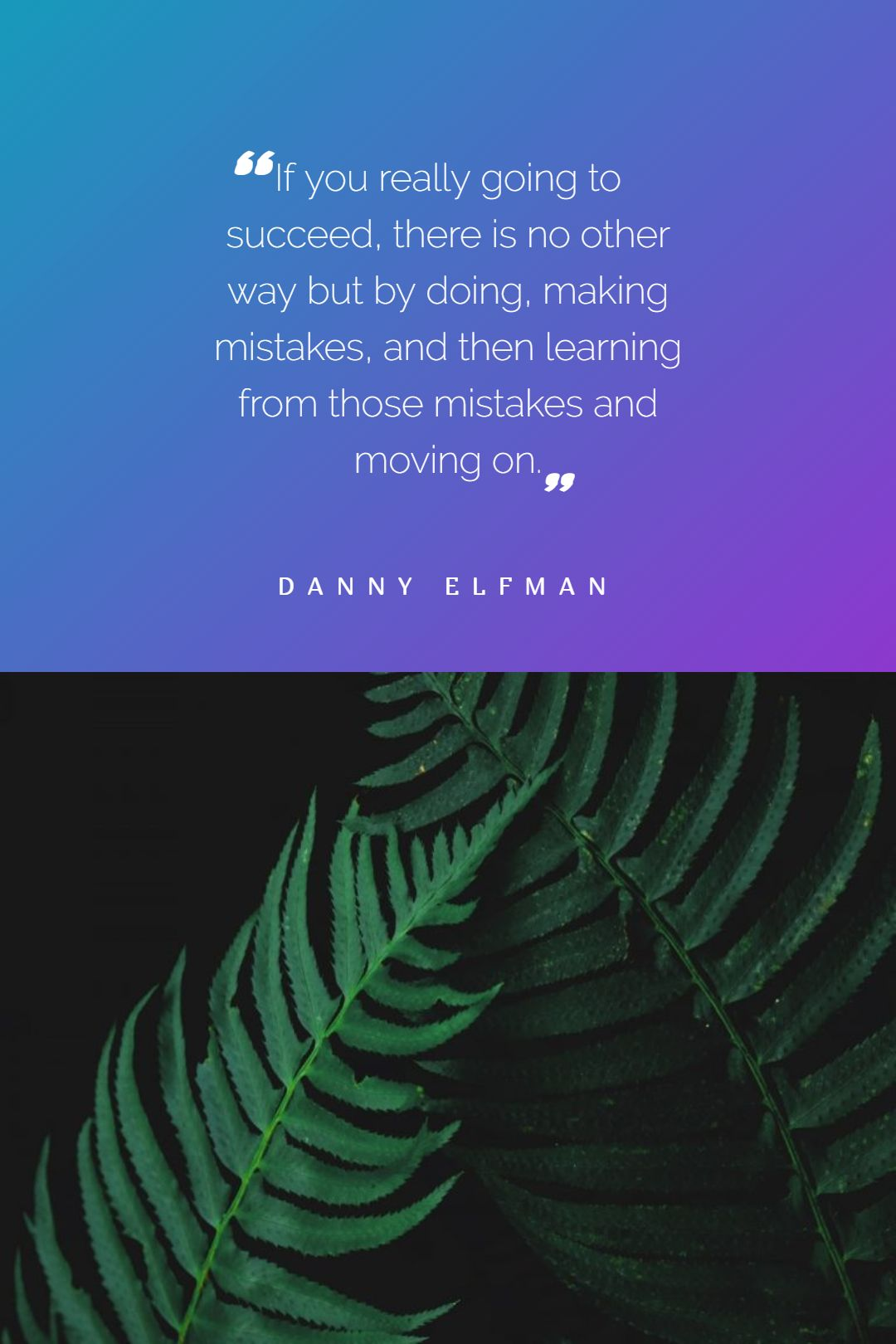 Quotes image of If you really going to succeed, there is no other way but by doing, making mistakes, and then learning from those mistakes and moving on.