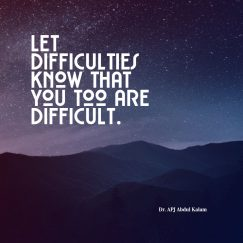 Let difficulties know that you too are difficult.