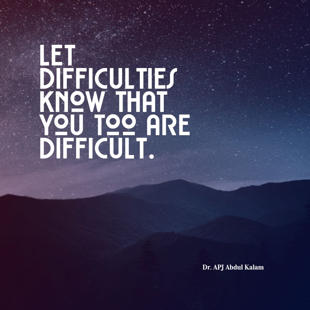 Quotes image of Let difficulties know that you too are difficult.