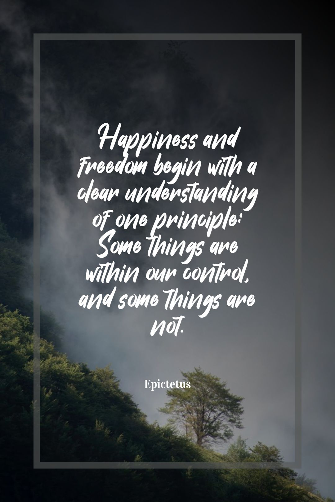 Quotes image of Happiness and freedom begin with a clear understanding of one principle: Some things are within our control, and some things are not.