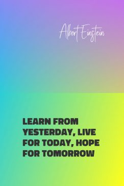 Albert Einstein 's quote about hope,learn. Learn from yesterday, live for…