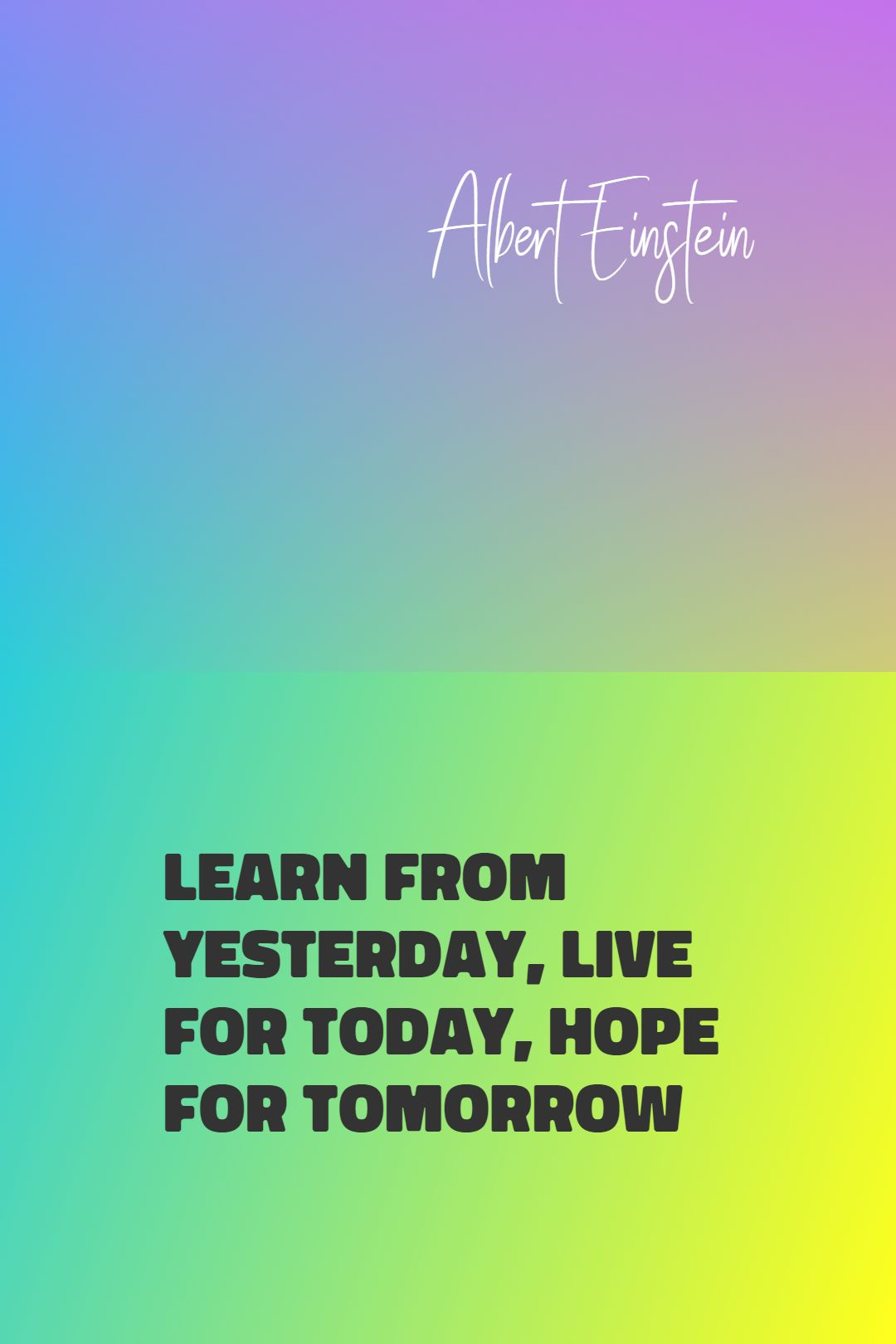 Quotes image of Learn from yesterday, live for today, hope for tomorrow