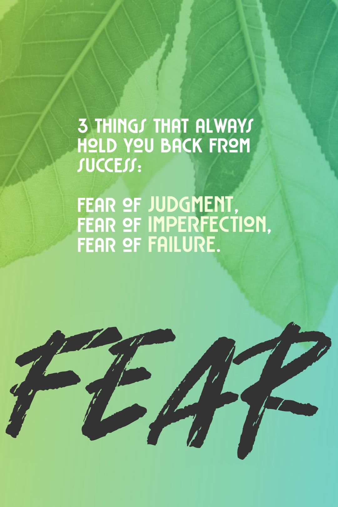 Quotes image of 3 things that always hold you back from success: Fear of Judgment, Fear of Imperfection, Fear of Failure.