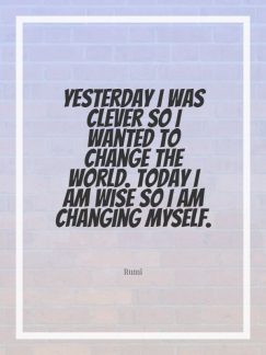Rumi 's quote about change,clever,wise. Yesterday I was clever so…