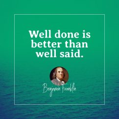 Benjamin Franklin 's quote about action,perfection. Well done is better than…