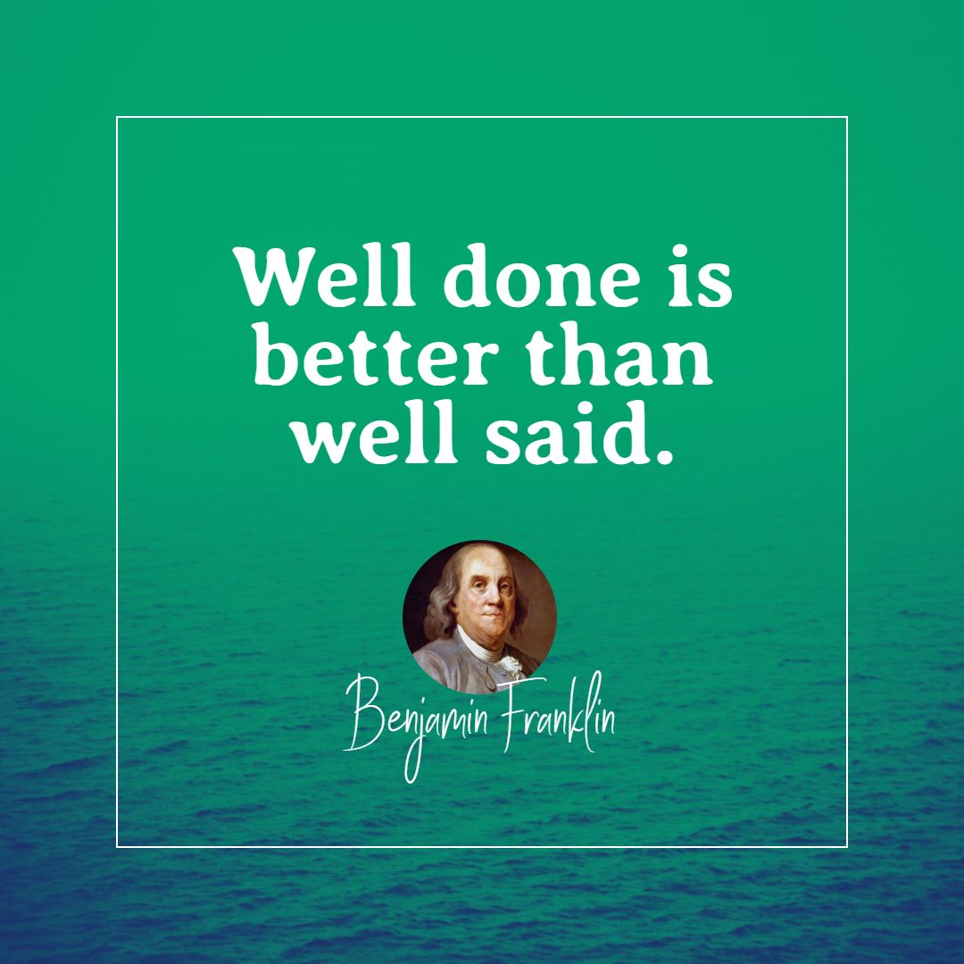 Quotes image of Well done is better than well said.