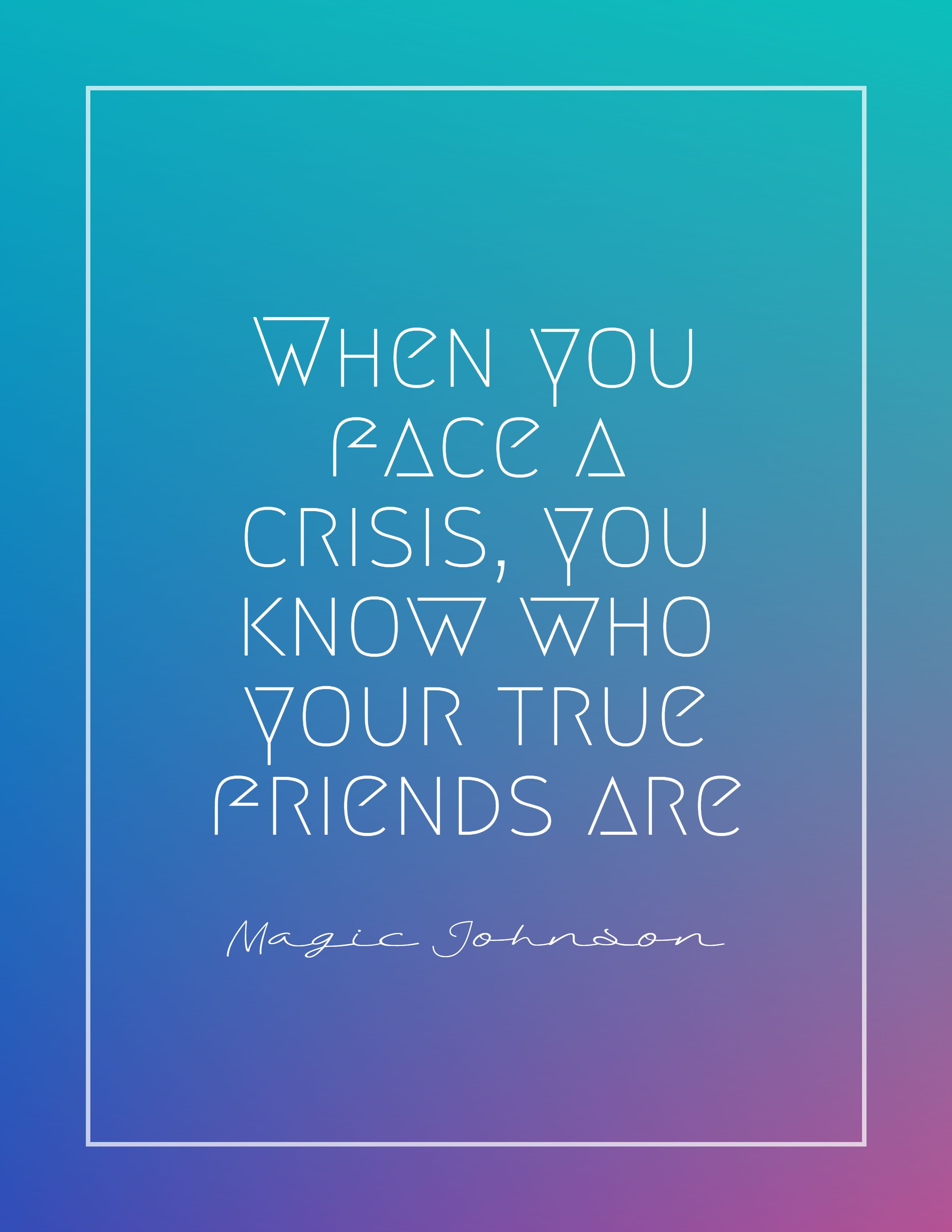 Quotes image of When you face a crisis, you know who your true friends are