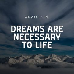 Anais Nin 's quote about dream. Dreams are necessary to life…