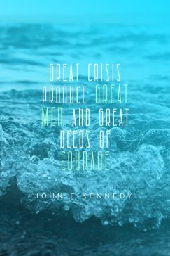John F Kennedy 's quote about courage,crisis. Great crisis produce great men…