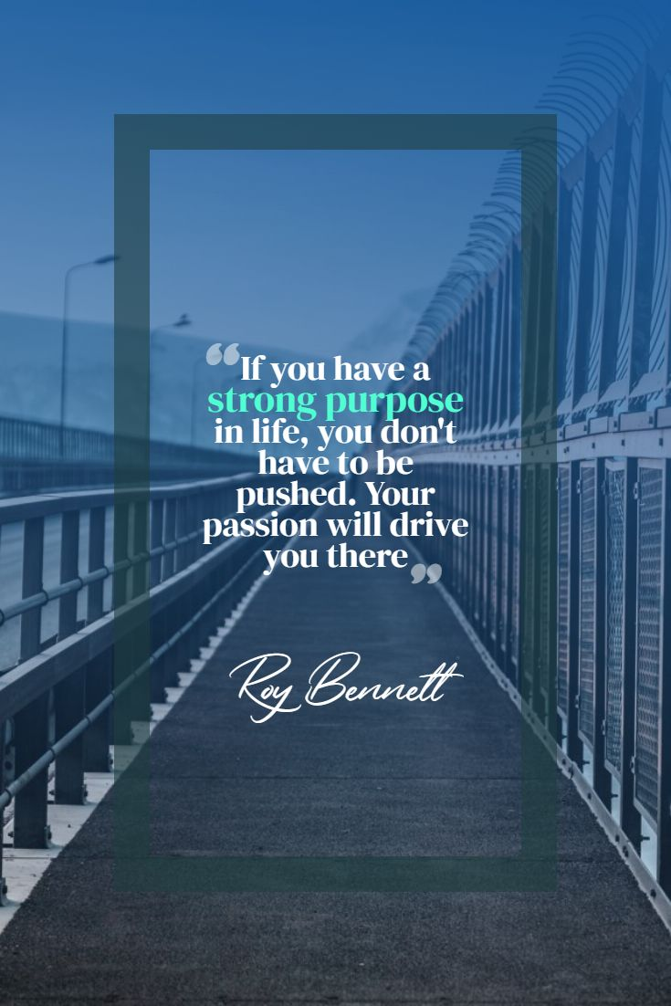 Quotes image of If you have a strong purpose in life, you don't have to be pushed. Your passion will drive you there