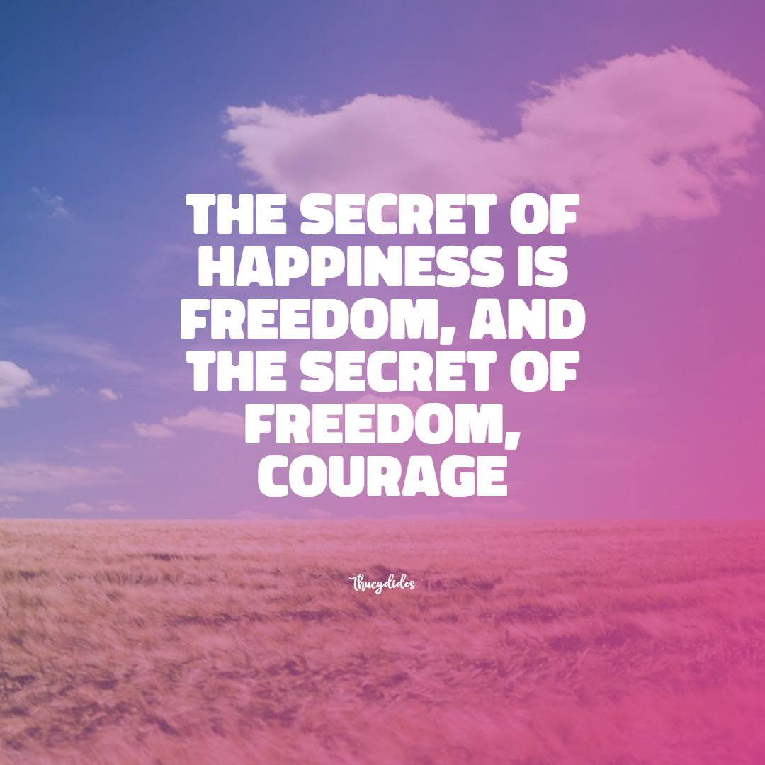 Quotes image of The secret of happiness is freedom, and the secret of freedom, courage