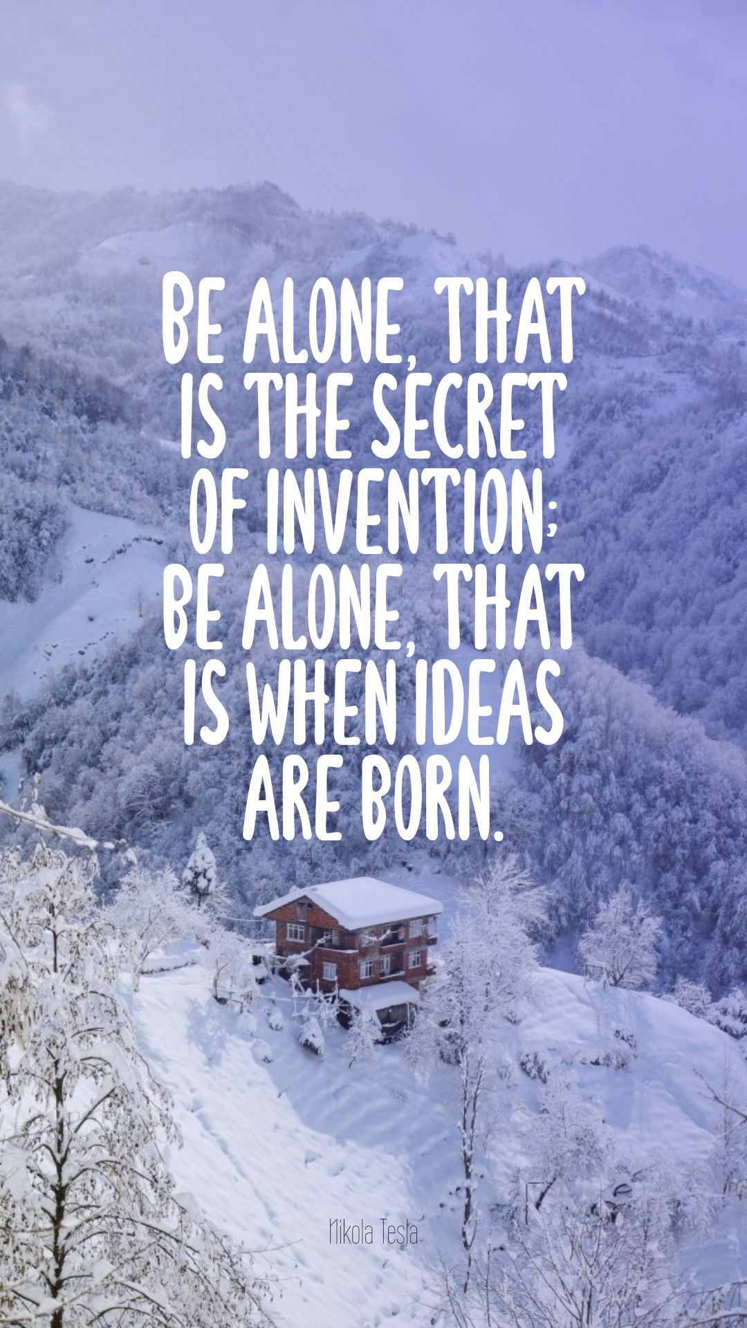 Quotes image of Be alone, that is the secret of invention; be alone, that is when ideas are born.