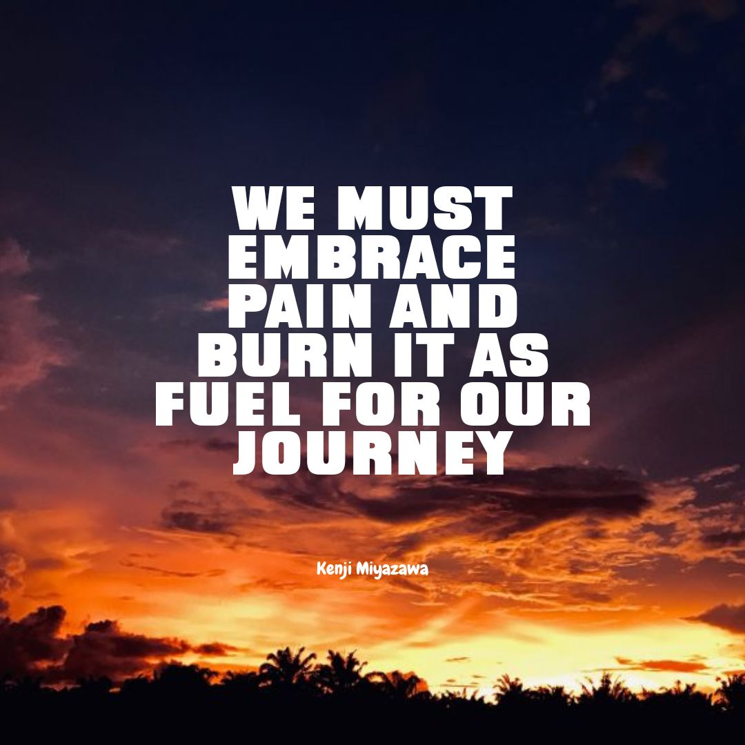 Quotes image of We must embrace pain and burn it as fuel for our journey