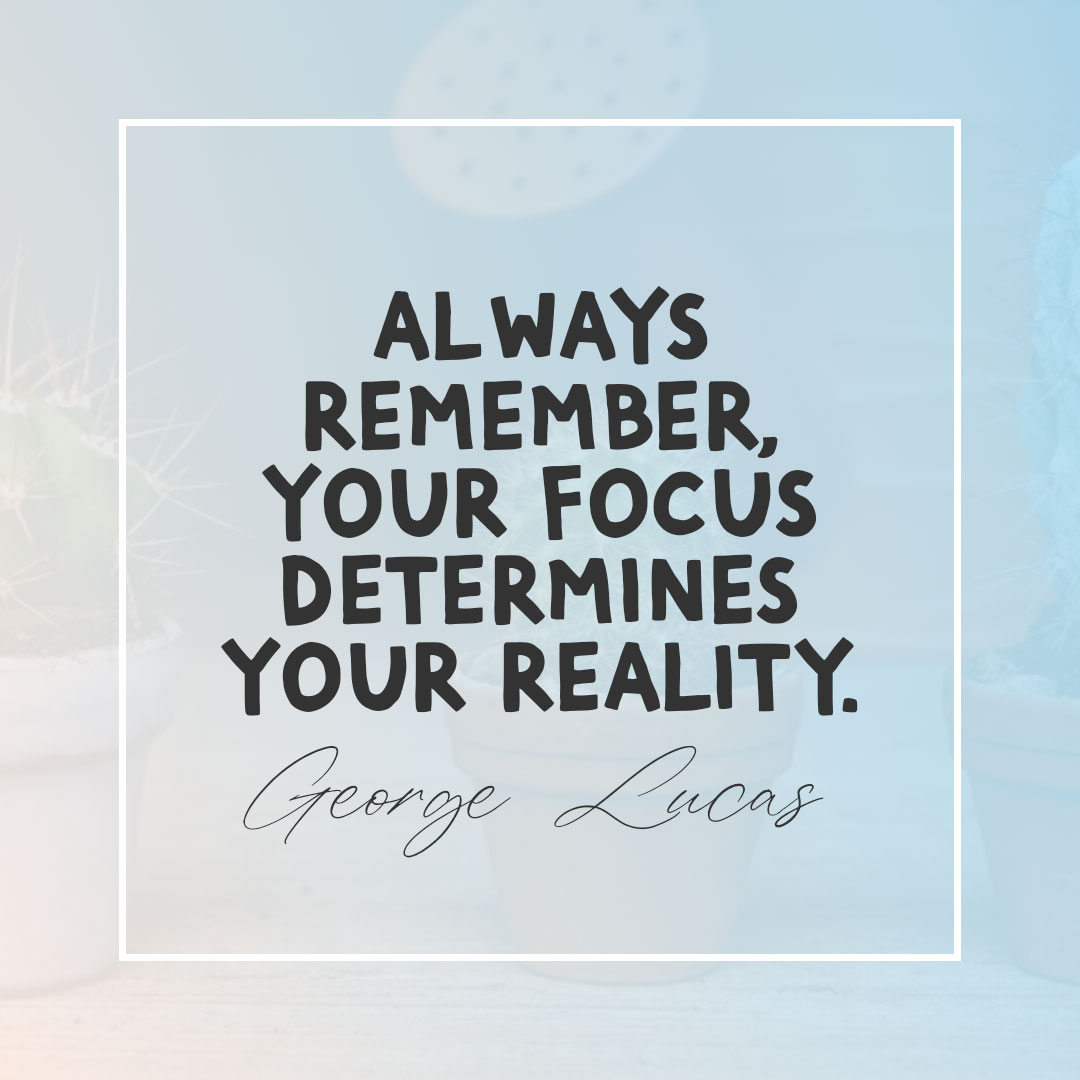 Quotes image of Always remember, your focus determines your reality.
