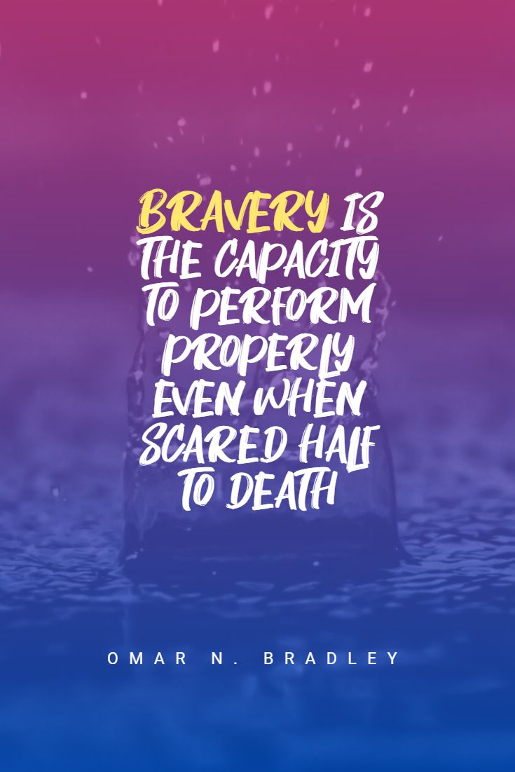 Quotes image of Bravery is the capacity to perform properly even when scared half to death