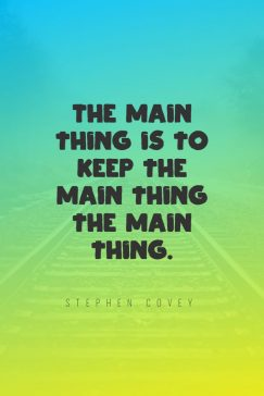 Stephen Covey's quotes to remind what is the main thing
