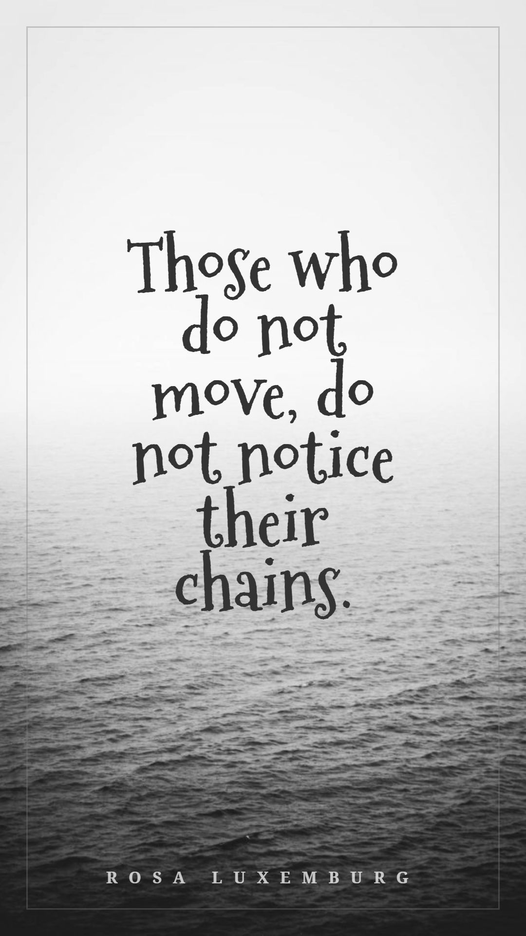 Quotes image of Those who do not move, do not notice their chains.