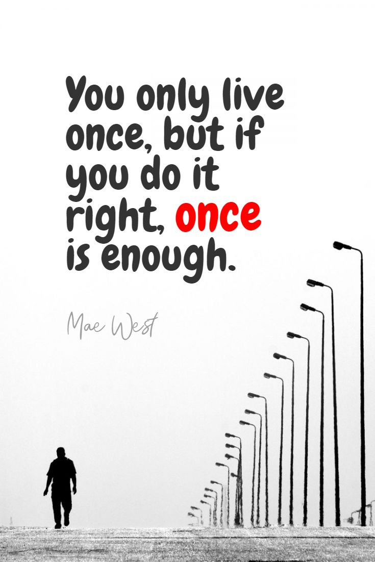 Quotes image of You only live once, but if you do it right, once is enough.