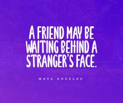 Maya Angelou's quotes about friend and stranger